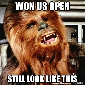 Cranky Chewbacca - Won US OPEN STILL LOOK LIKE THIS