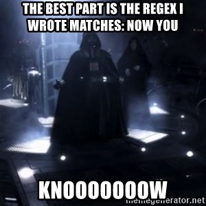 Darth Vader - Nooooooo - The best part is the regex I wrote matches: now you  knooooooow