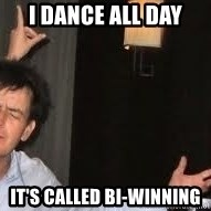 Drunk Charlie Sheen - I dance all day It's called bi-winning