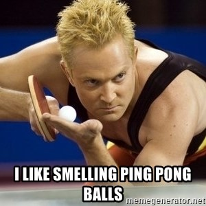 Table Tennis Player - i like smelling ping pong balls