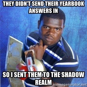 yugioh - They didn't send their yearbook answers in so i sent them to the shadow realm