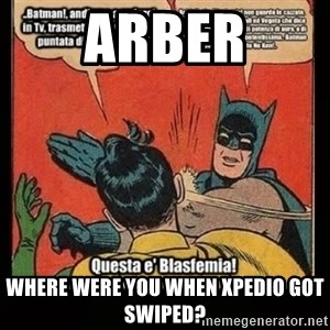 Batman Slap Robin Blasphemy - ARBER WHERE WERE YOU WHEN XPEDIO GOT SWIPED?