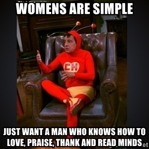 Chapolin terapeuta - Womens are simple just want a man who knows how to love, praise, thank and read minds