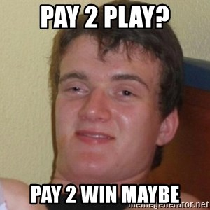 Really Stoned Guy - PAY 2 PLAY? pay 2 win maybe