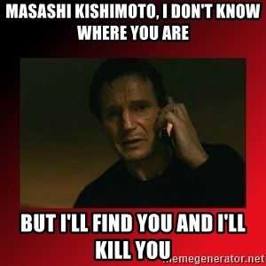 When I Find You, I'll Kill You - masashi kishimoto, i don't know where you are but i'll find you and i'll kill you