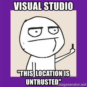 """Middle Finger Guy Rage comic. - VISUAL STUDIO """"THIS  LOCATION IS UNTRUSTED"""""""