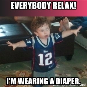 brady junior - Everybody relax! I'm wearing a diaper.
