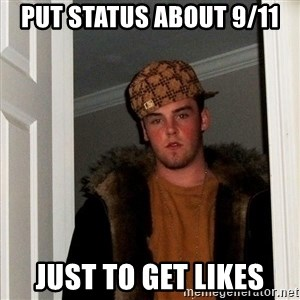 Scumbag Steve - put status about 9/11 just to get likes