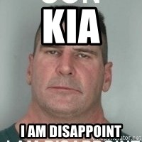 son i am disappoint - KIA I AM DISAPPOINT