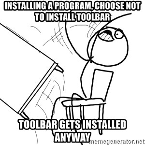 Desk Flip Rage Guy - installing a program, choose not to install toolbar toolbar gets installed anyway