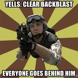 Arma 2 soldier - Yells: CLear backblast everyone goes behind him