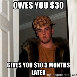 Scumbag Steve - OWES YOU $30 GIVES YOU $10 3 MONTHS LATER