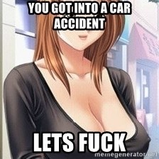 meet'n'fuck girl - you got into a car accident lets fuck