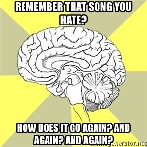 Traitor Brain - Remember that song you hate? how does it go again? and again? and again?