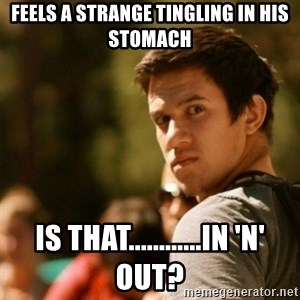 Disturbed David - feels a strange tingling in his stomach is that............in 'n' out?