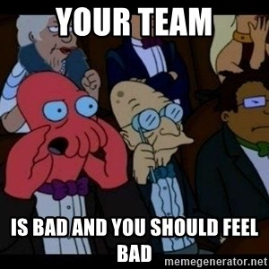 Zoidberg - your team is bad and you should feel bad