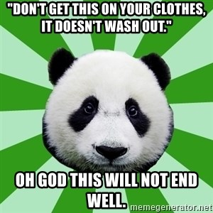 """Dyspraxic Panda - """"don't get this on your clothes, it doesn't wash out."""" oh god this will not end well."""