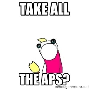 sad x all the y - take all The Aps?
