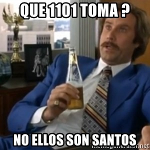 well that escalated quickly  - que 1101 toma ? no ellos son santos
