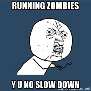 Y U No - Running zombies y u no slow down