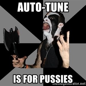 Musically Diverse Metalhead - AUTO-TUNE IS FOR PUSSIES