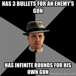 L A Noire Cole - Has 3 bullets for an enemy's gun has infinite rounds for his own gun