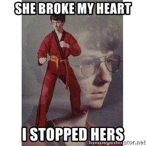 Karate Kid - SHE BROKE MY HEART I STOPPED HERS