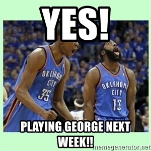 durant harden - yes! playing george next week!!