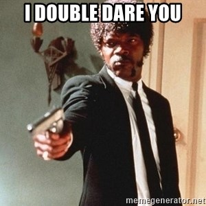 I double dare you - i double dare you