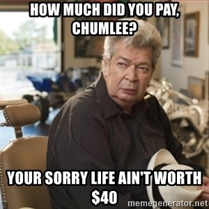 old man pawn stars - How much did you pay, Chumlee? Your sorry life ain't worth $40