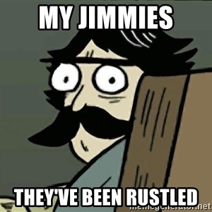 StareDad - my jimmies  they've been rustled