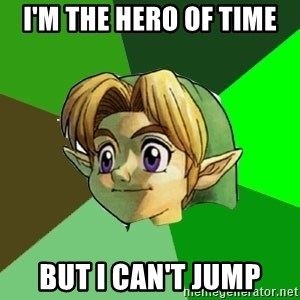 Link - I'm the hero of time BUT I CAN't jump
