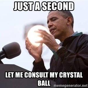 Wizard Obama - Just a second Let me consult my crystal ball