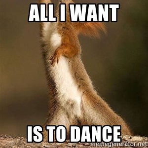 dramatic squirrel - All I want Is to Dance