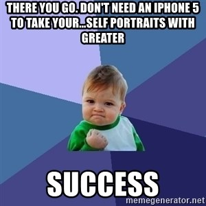Success Kid - there you go. don't need an iPhone 5 to take your…self portraits with greater  success