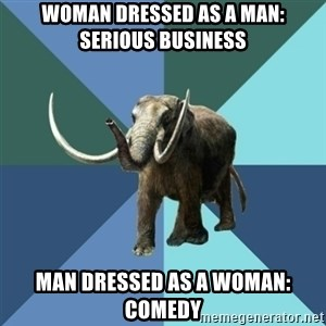 Misogyny Mastodon - woman dressed as a man: serious business man dressed as a woman: comedy