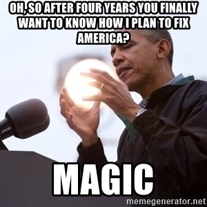 Wizard Obama - oh, so after four years you finally want to know how i plan to fix america? magic
