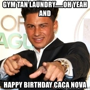 Pauly D Jersey Shore - Gym taN laundry......oh yeah and HaPpy birthday Caca nova