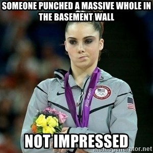 McKayla Maroney Not Impressed - someone punched a massive whole in the basement wall not impressed