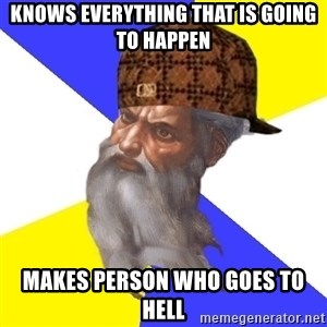 Scumbag God - KNOWS EVERYTHING THAT IS GOING TO HAPPEN MAKES PERSON WHO GOES TO HELL