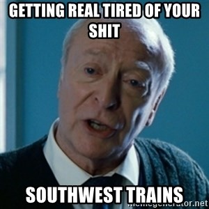 Tired of your shit Master Wayne - getting real tired of your shit southwest trains