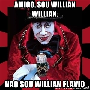 willianss - amigo, sou willian willian. nao sou willian flavio