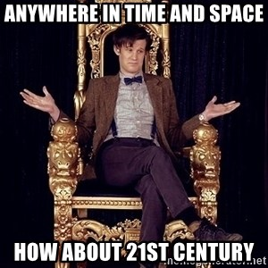 Hipster Doctor Who - Anywhere in time and space how about 21st century