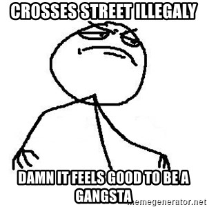 Fuck Yea - CROSSES STREET ILLEGALY DAMN IT FEELS GOOD TO BE A GANGSTA