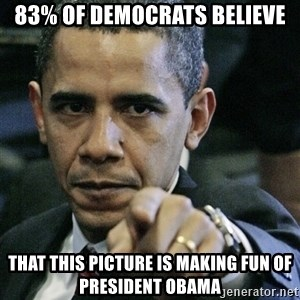 Pissed off Obama - 83% of democrats believe that this picture is making fun of President Obama