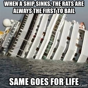Sunk Cruise Ship - When a ship sinks, the rats are always the first to bail same goes for life