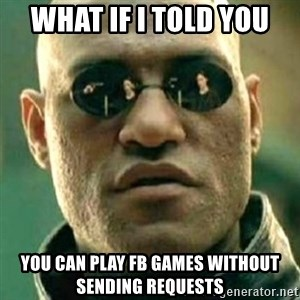 what if i told you matri - what if i told you you can play fb games without sending requests