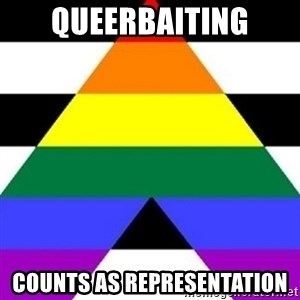 Bad Straight Ally - queerbaiting counts as representation
