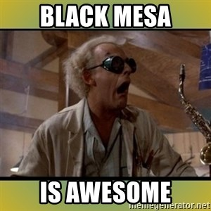 doc emmett brown - Black mesa is awesome
