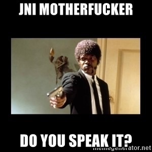 ENGLISH DO YOU SPEAK IT - JNI MOTHERFUCKER DO YOU SPEAK IT?
